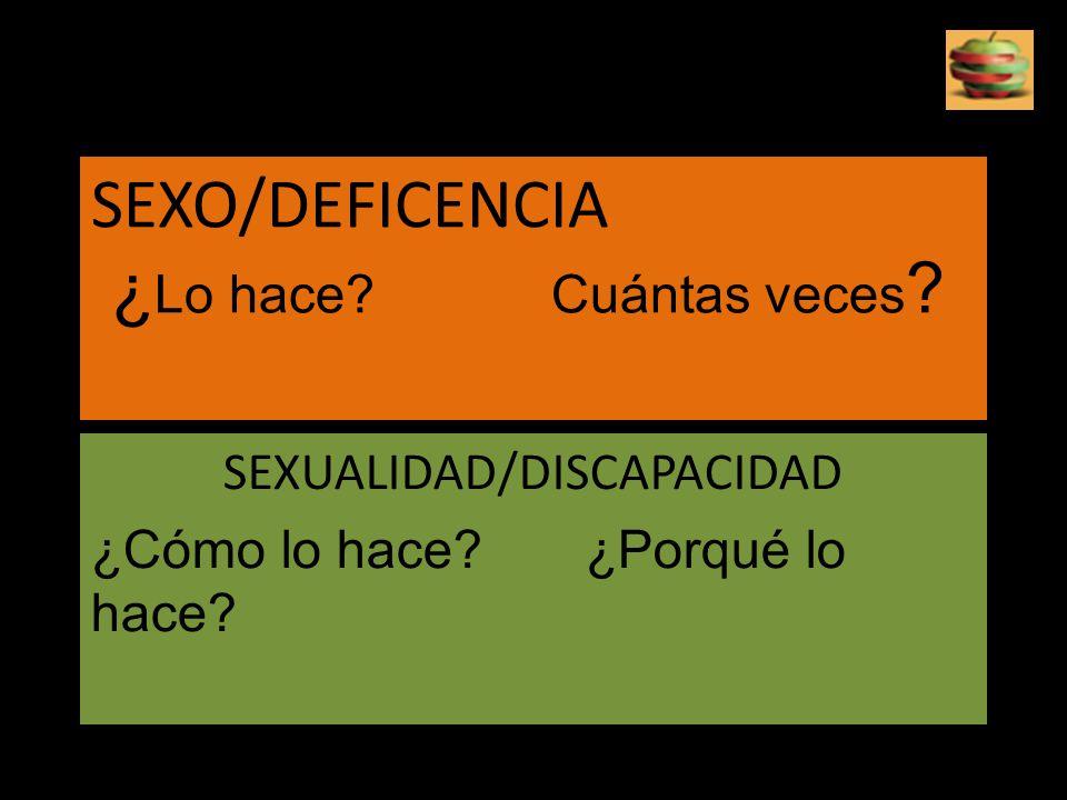 SEXO/DEFICENCIA ¿Lo hace Cuántas veces