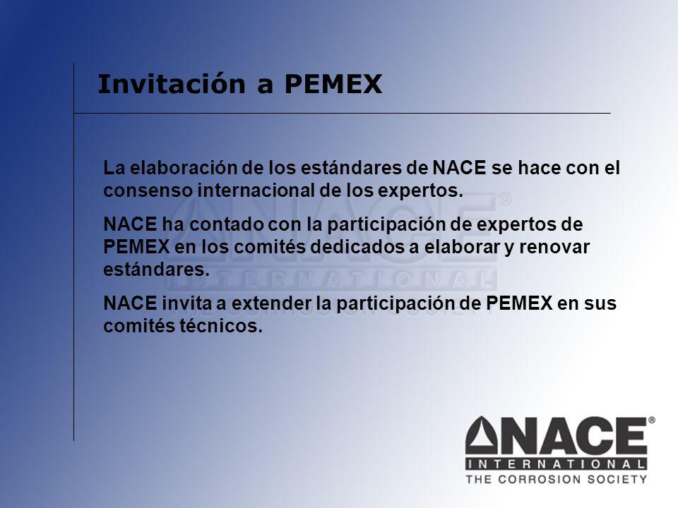 Invitación a PEMEX La elaboración de los estándares de NACE se hace con el consenso internacional de los expertos.