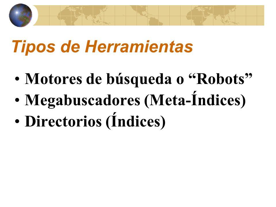 Tipos de Herramientas Motores de búsqueda o Robots