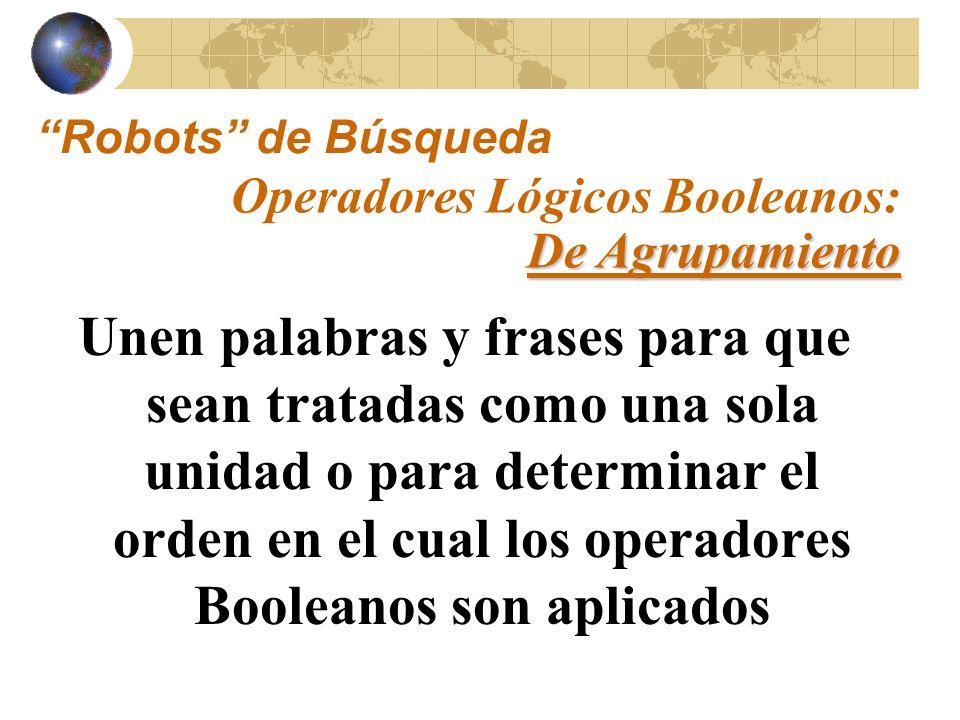 Robots de Búsqueda Operadores Lógicos Booleanos: De Agrupamiento.