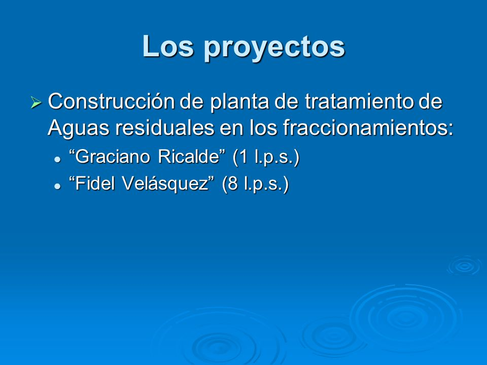 Los proyectos Construcción de planta de tratamiento de Aguas residuales en los fraccionamientos: Graciano Ricalde (1 l.p.s.)