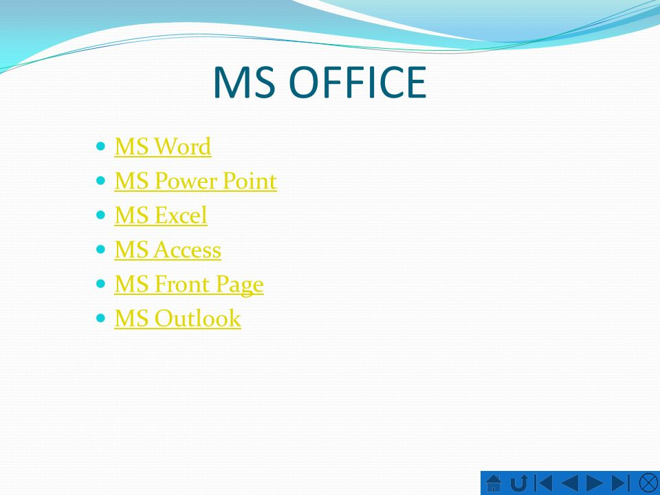 MS OFFICE MS Word MS Power Point MS Excel MS Access MS Front Page