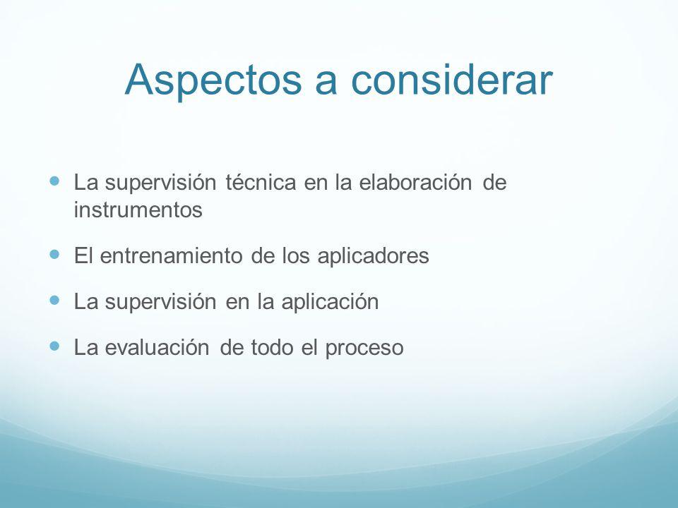 Aspectos a considerar La supervisión técnica en la elaboración de instrumentos. El entrenamiento de los aplicadores.