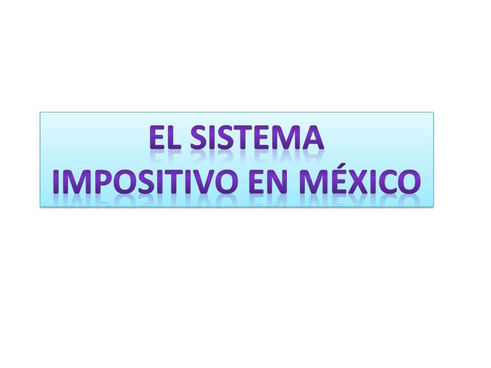 EL SISTEMA IMPOSITIVO EN MÉXICO