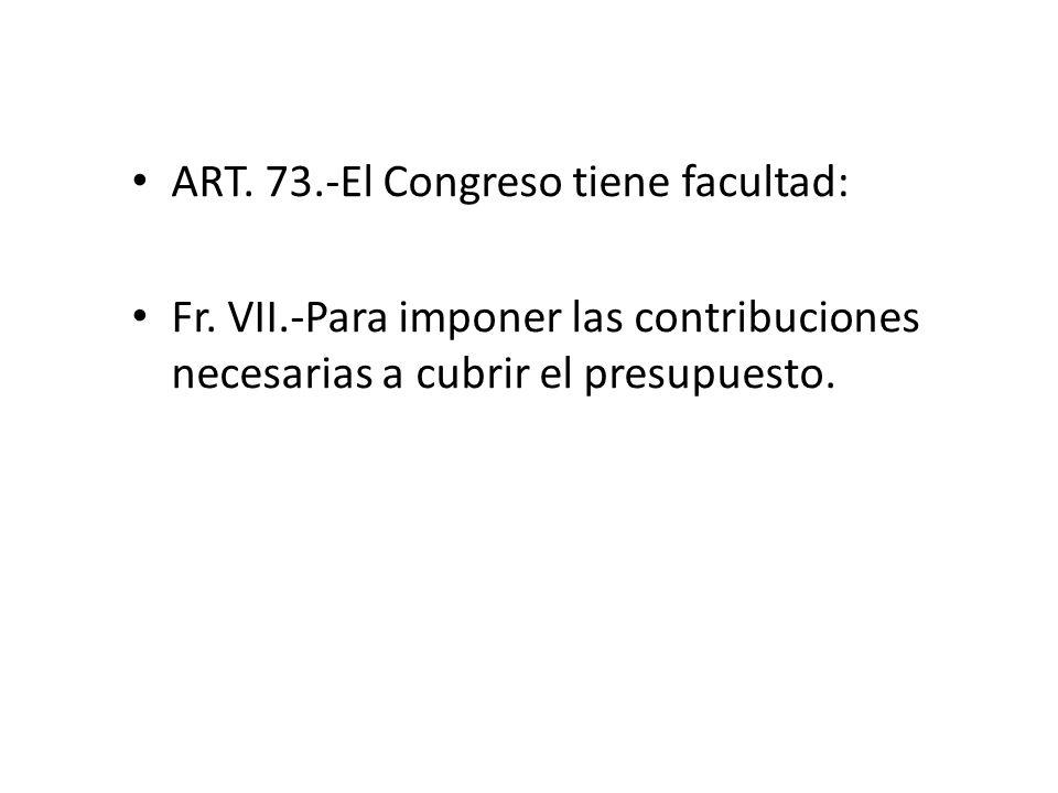 ART. 73.-El Congreso tiene facultad: