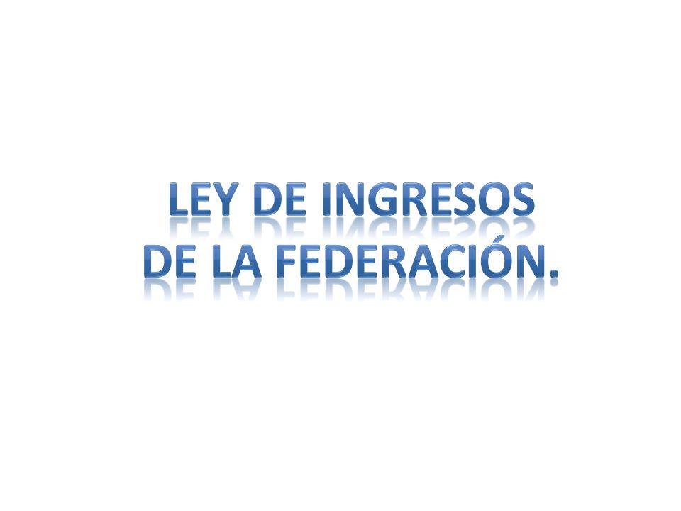 Ley de ingresos de la federación.