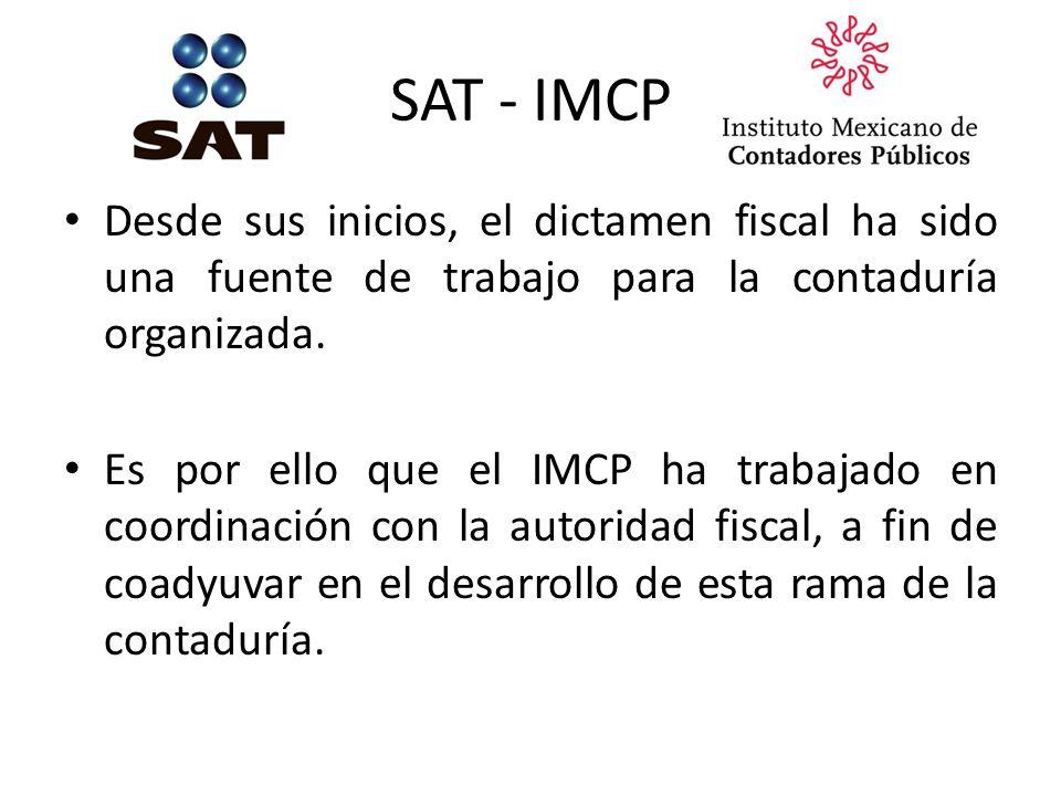 SAT - IMCP Desde sus inicios, el dictamen fiscal ha sido una fuente de trabajo para la contaduría organizada.