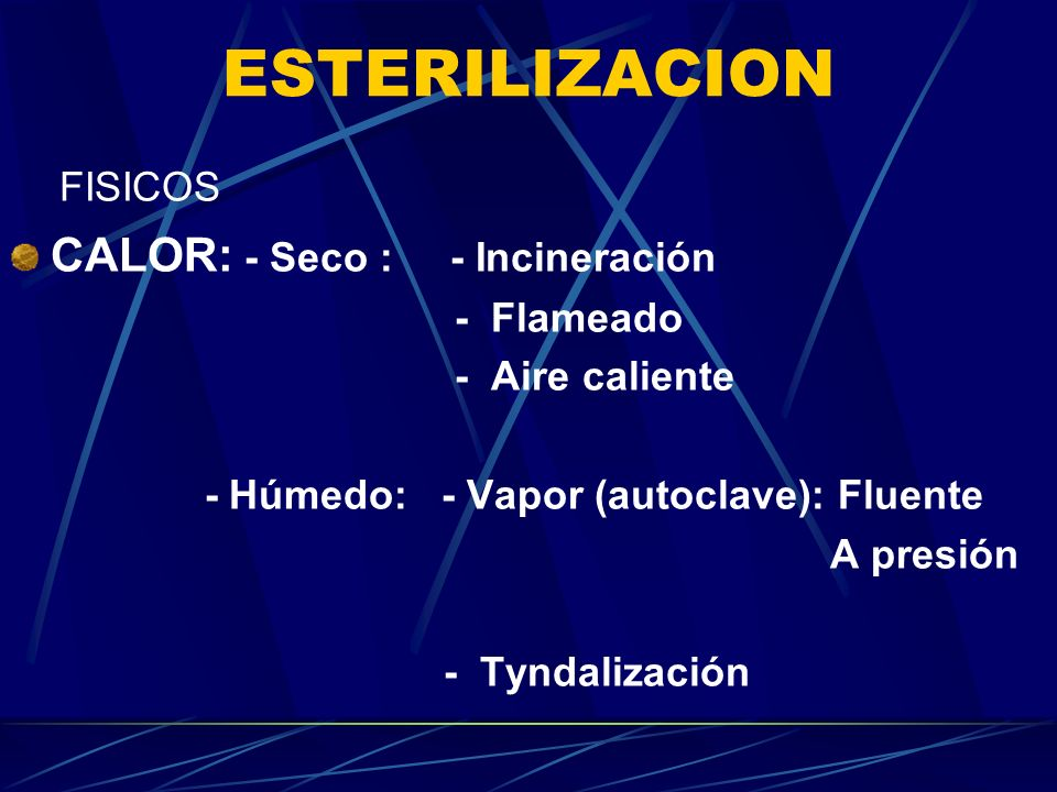 ESTERILIZACION FISICOS CALOR: - Seco : - Incineración - Flameado