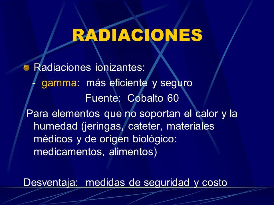 RADIACIONES Radiaciones ionizantes: - gamma: más eficiente y seguro