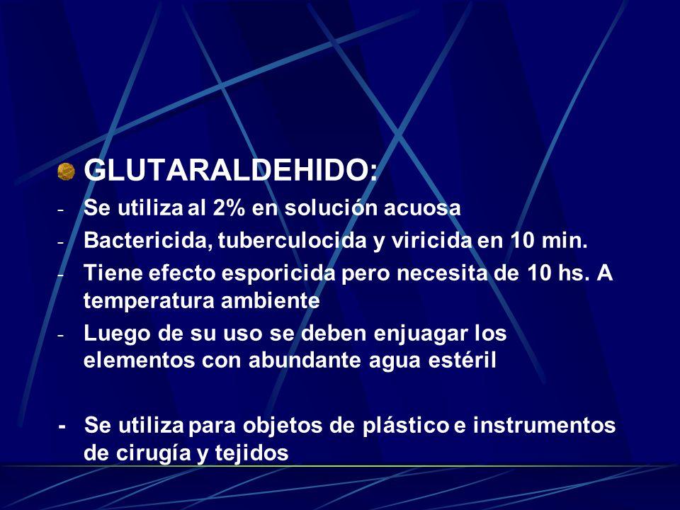 GLUTARALDEHIDO: Se utiliza al 2% en solución acuosa