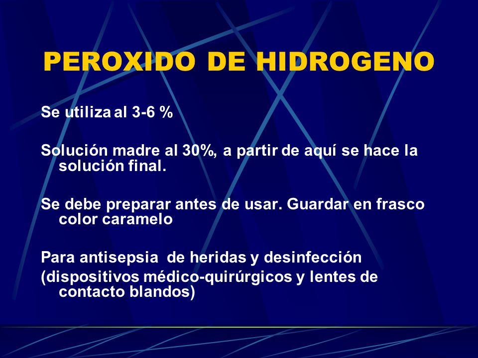 PEROXIDO DE HIDROGENO Se utiliza al 3-6 %