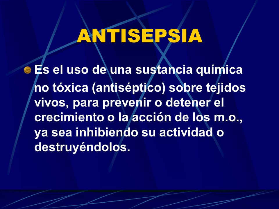 ANTISEPSIA Es el uso de una sustancia química