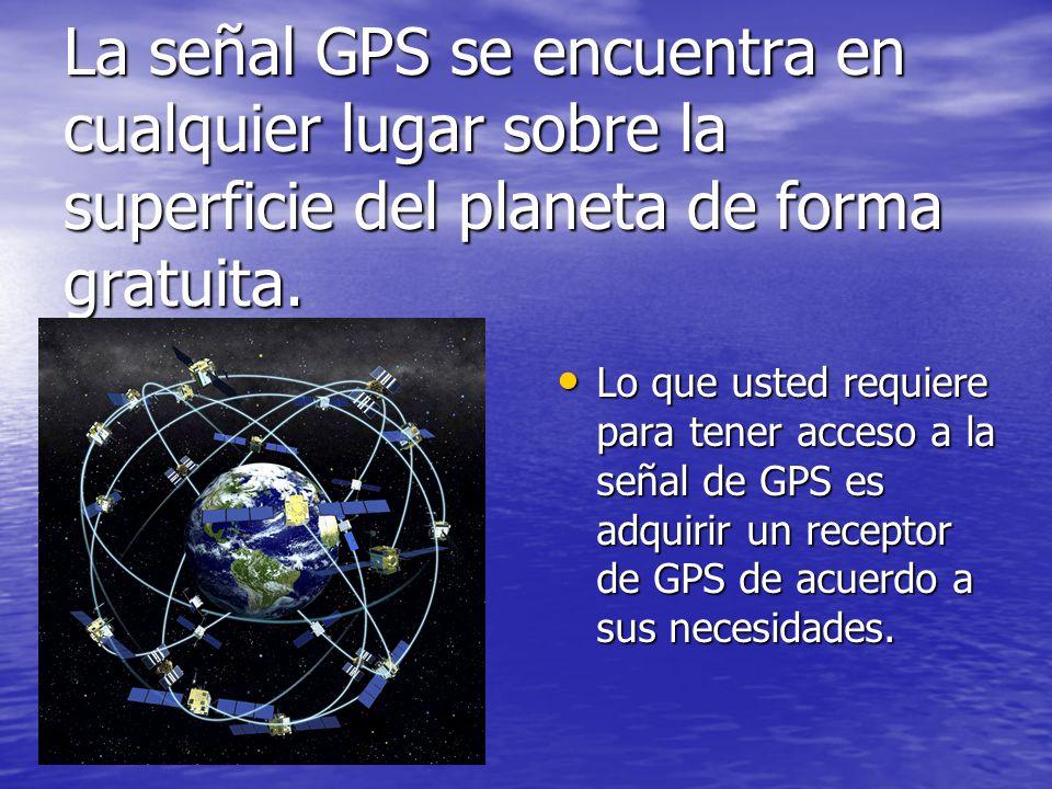 La señal GPS se encuentra en cualquier lugar sobre la superficie del planeta de forma gratuita.
