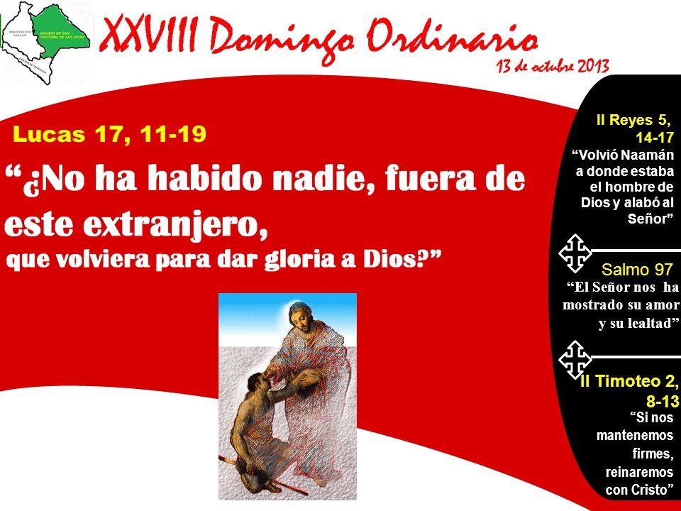 Lucas 17, 11-19 Salmo 97 II Timoteo 2, 8-13 II Reyes 5, 14-17