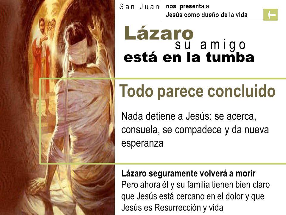 Lázaro Todo parece concluido s u a m i g o está en la tumba