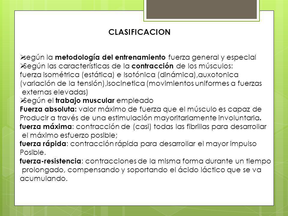 CLASIFICACION según la metodología del entrenamiento fuerza general y especial. Según las características de la contracción de los músculos: