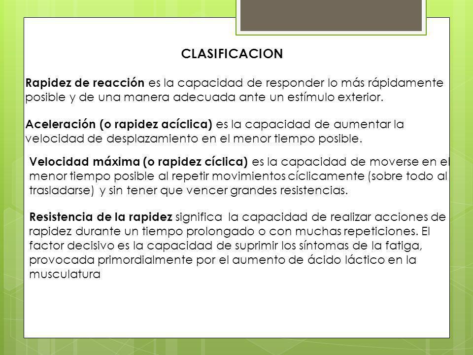 CLASIFICACION Rapidez de reacción es la capacidad de responder lo más rápidamente. posible y de una manera adecuada ante un estímulo exterior.