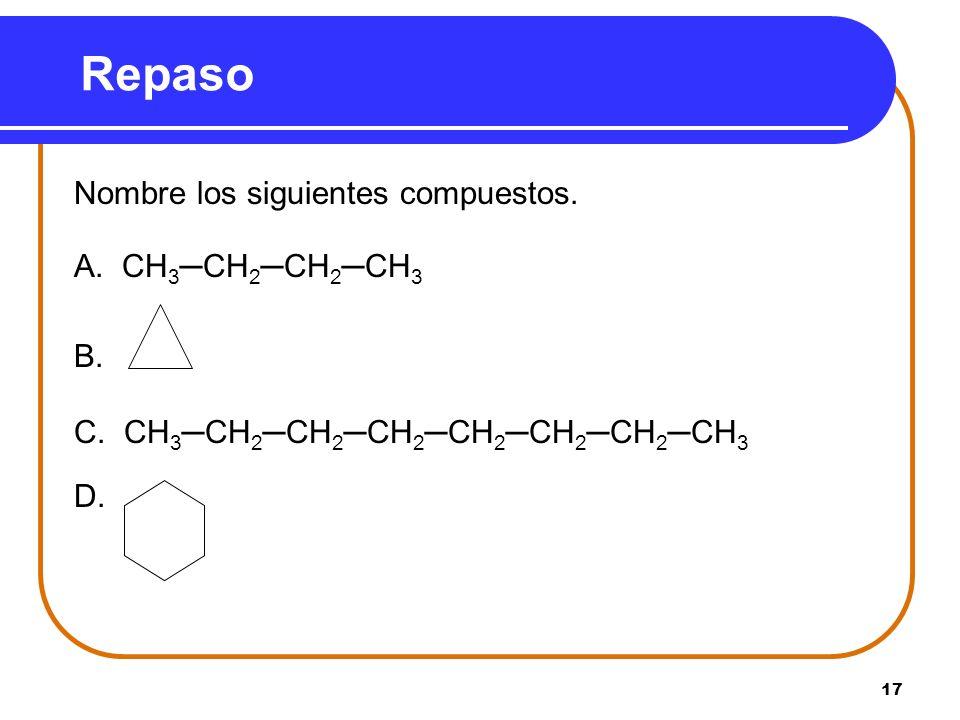 Repaso Nombre los siguientes compuestos. A. CH3─CH2─CH2─CH3 B.