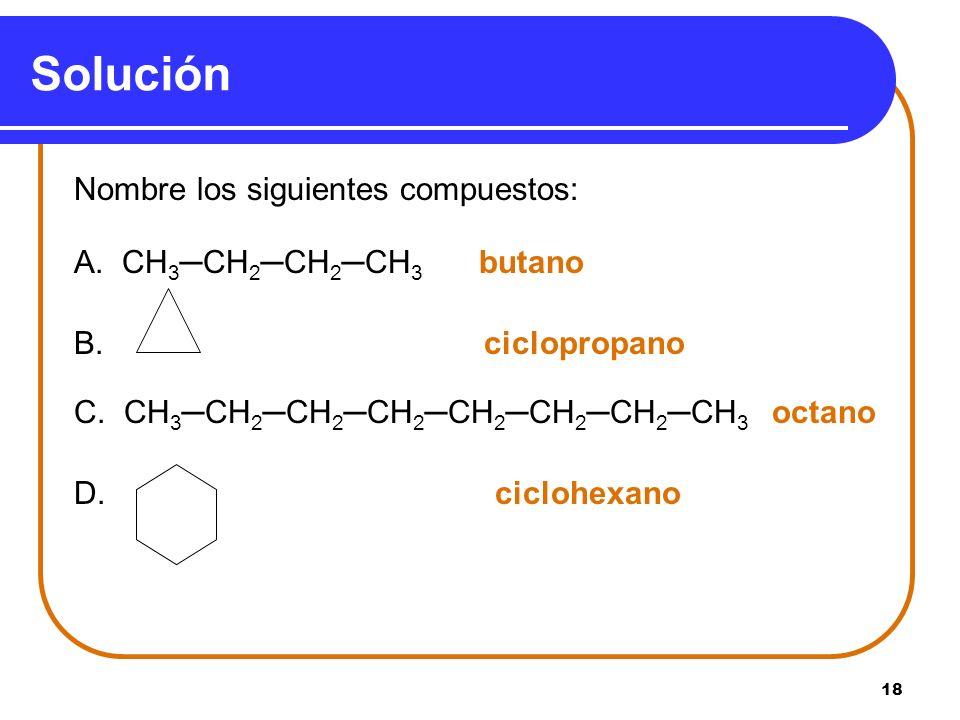 Solución Nombre los siguientes compuestos: A. CH3─CH2─CH2─CH3 butano