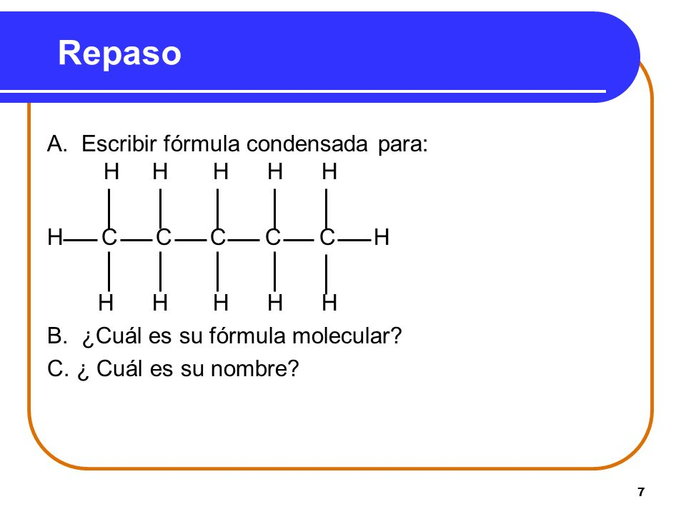 Repaso A. Escribir fórmula condensada para: H H H H H H C C C C C H