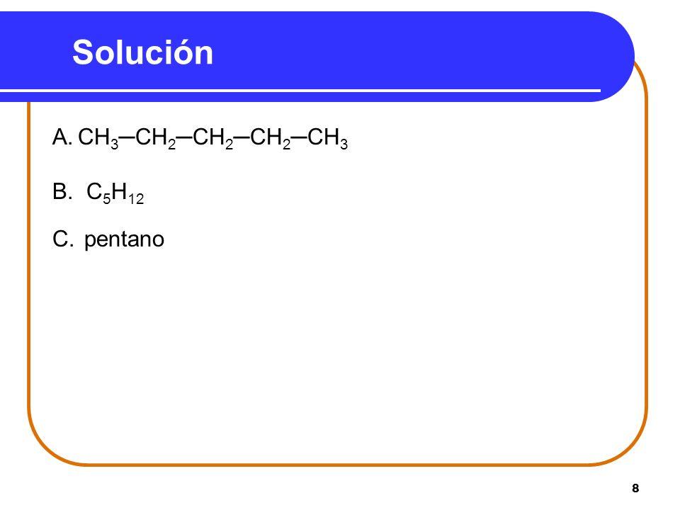 Solución A. CH3─CH2─CH2─CH2─CH3 B. C5H12 C. pentano