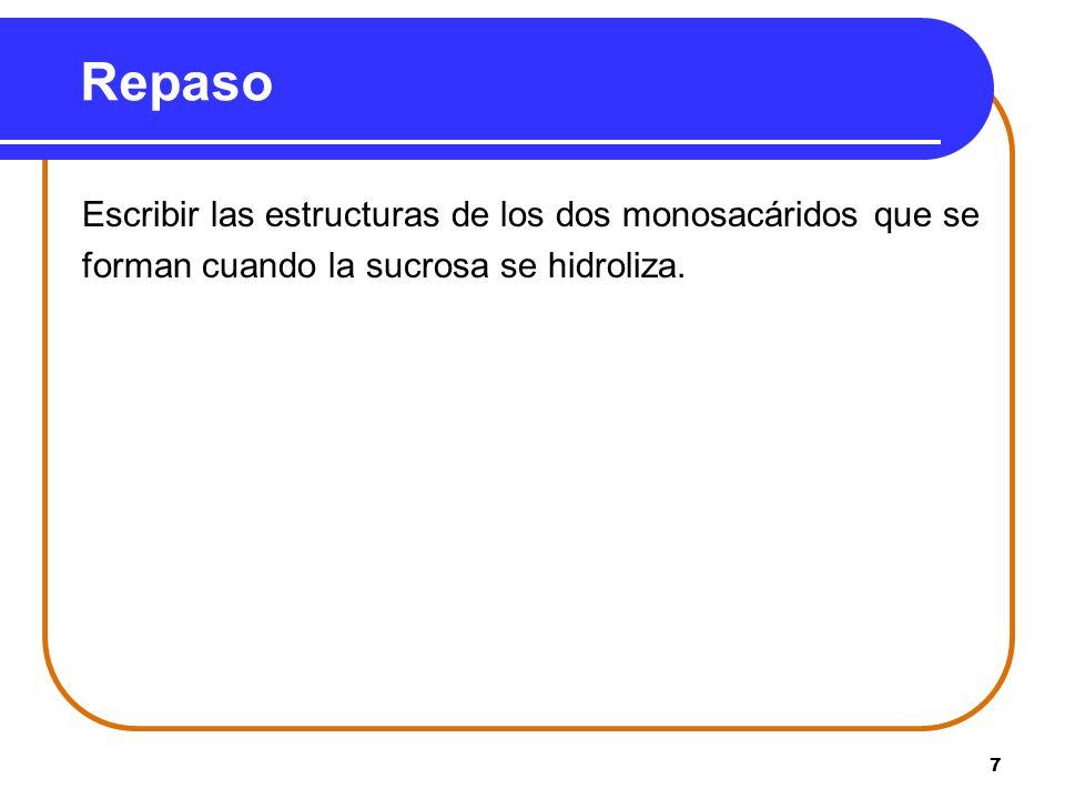 Repaso Escribir las estructuras de los dos monosacáridos que se