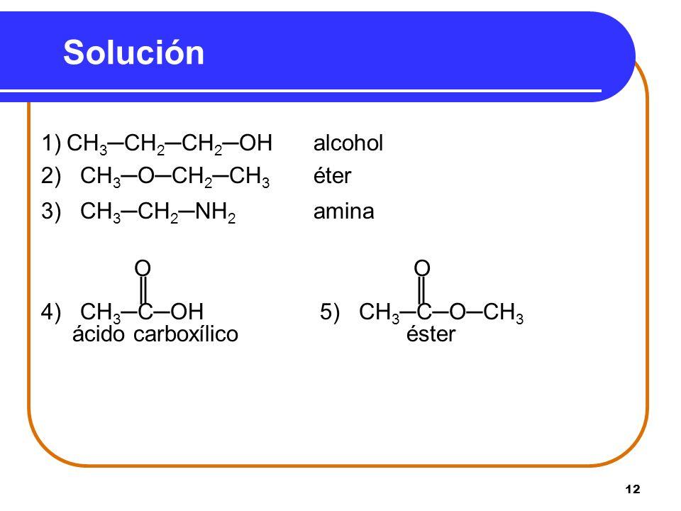 Solución 1) CH3─CH2─CH2─OH alcohol 2) CH3─O─CH2─CH3 éter