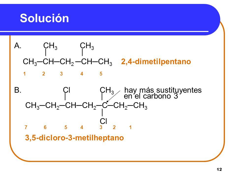 Solución A. CH3 CH3 | | CH3─CH─CH2 ─CH─CH3 2,4-dimetilpentano