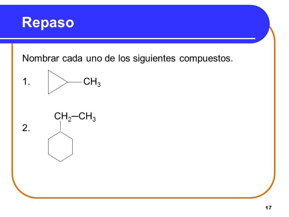 Repaso Nombrar cada uno de los siguientes compuestos. 1. CH3 CH2─CH3