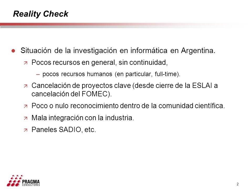Reality Check Situación de la investigación en informática en Argentina. Pocos recursos en general, sin continuidad,