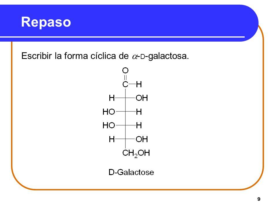 Repaso Escribir la forma cíclica de -D-galactosa.