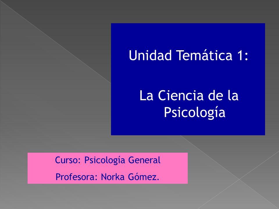 Unidad Temática 1: La Ciencia de la Psicología