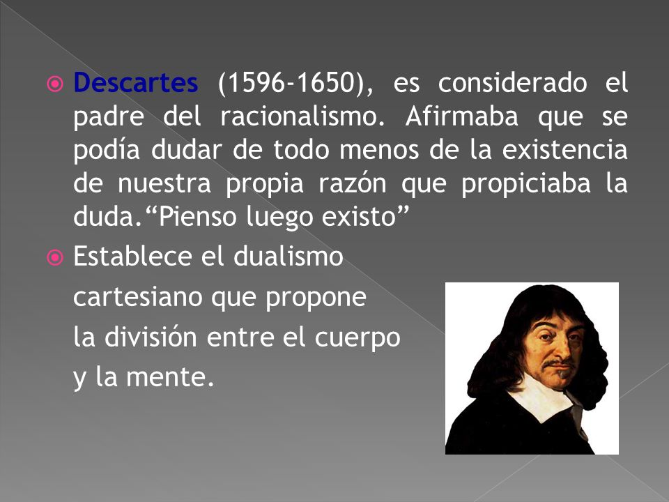 Descartes (1596-1650), es considerado el padre del racionalismo