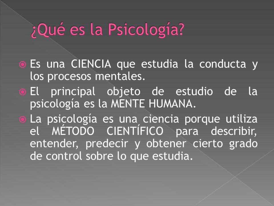 ¿Qué es la Psicología Es una CIENCIA que estudia la conducta y los procesos mentales.