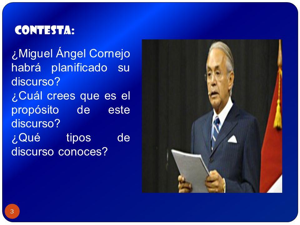 contesta: ¿Miguel Ángel Cornejo habrá planificado su discurso ¿Cuál crees que es el propósito de este discurso