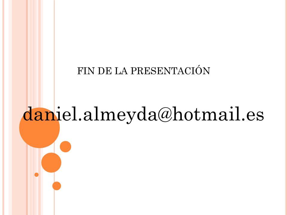 FIN DE LA PRESENTACIÓN daniel.almeyda@hotmail.es