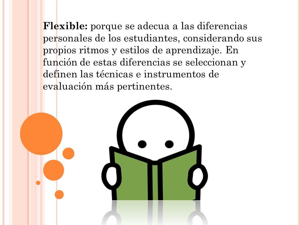 Flexible: porque se adecua a las diferencias personales de los estudiantes, considerando sus propios ritmos y estilos de aprendizaje.