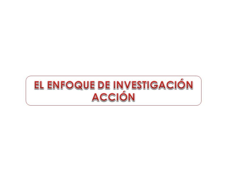 EL ENFOQUE DE INVESTIGACIÓN ACCIÓN