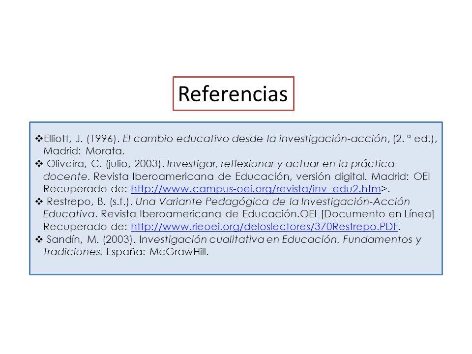 Referencias Elliott, J. (1996). El cambio educativo desde la investigación-acción, (2. ª ed.), Madrid: Morata.