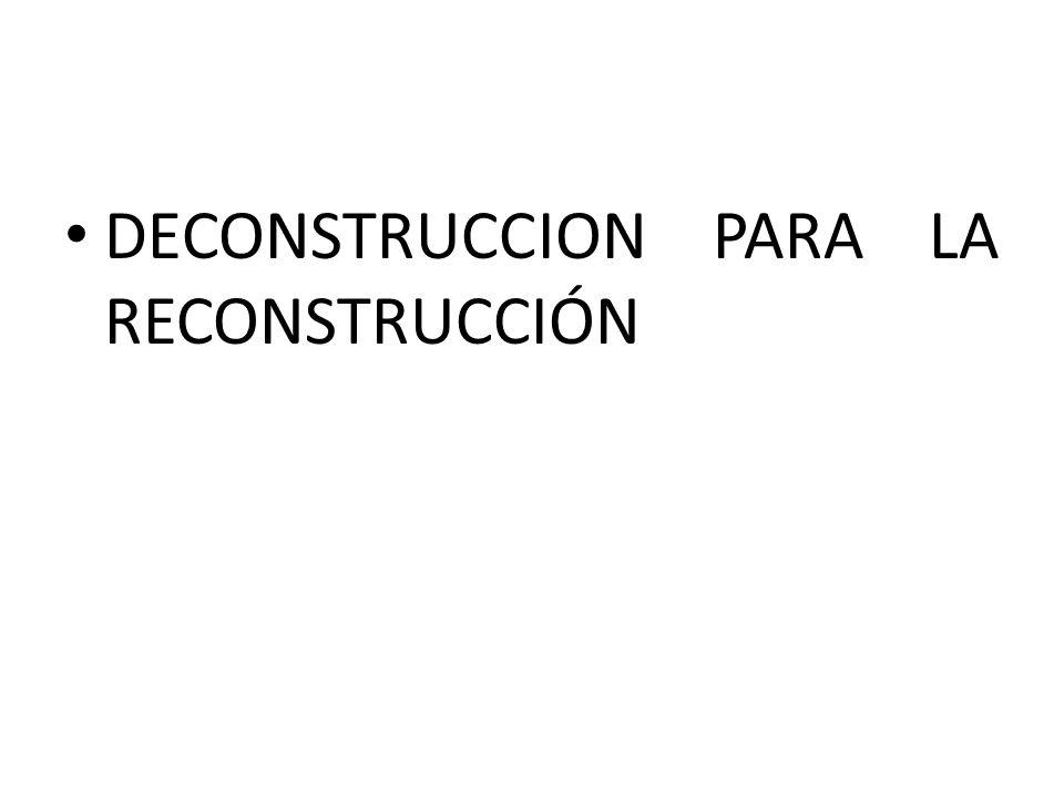 DECONSTRUCCION PARA LA RECONSTRUCCIÓN