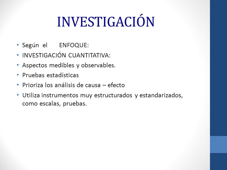 INVESTIGACIÓN Según el ENFOQUE: INVESTIGACIÓN CUANTITATIVA:
