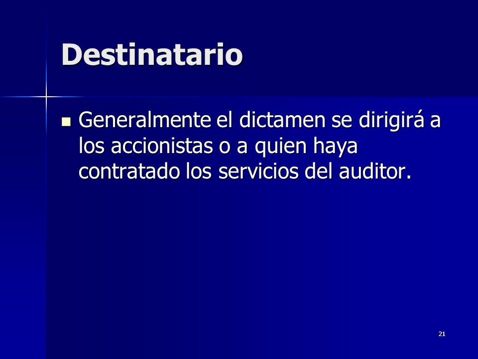 Destinatario Generalmente el dictamen se dirigirá a los accionistas o a quien haya contratado los servicios del auditor.