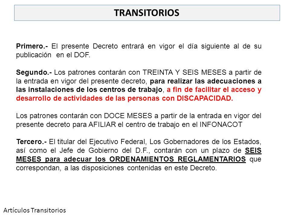 TRANSITORIOS Primero.- El presente Decreto entrará en vigor el día siguiente al de su publicación en el DOF.