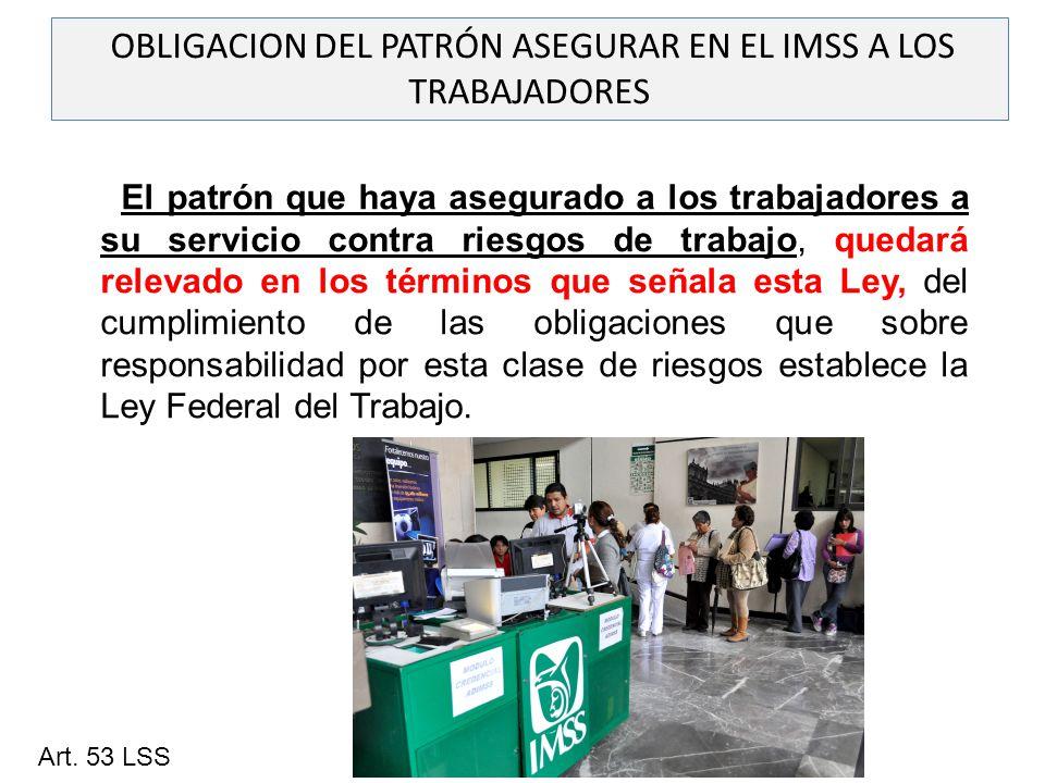 OBLIGACION DEL PATRÓN ASEGURAR EN EL IMSS A LOS TRABAJADORES