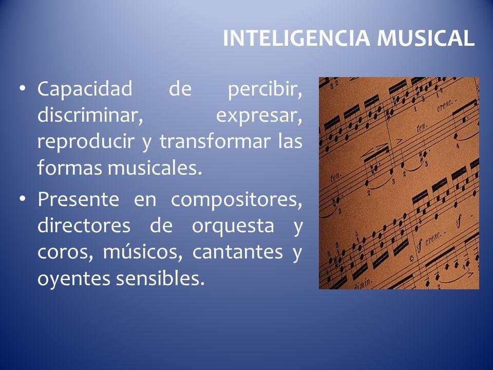 INTELIGENCIA MUSICAL Capacidad de percibir, discriminar, expresar, reproducir y transformar las formas musicales.
