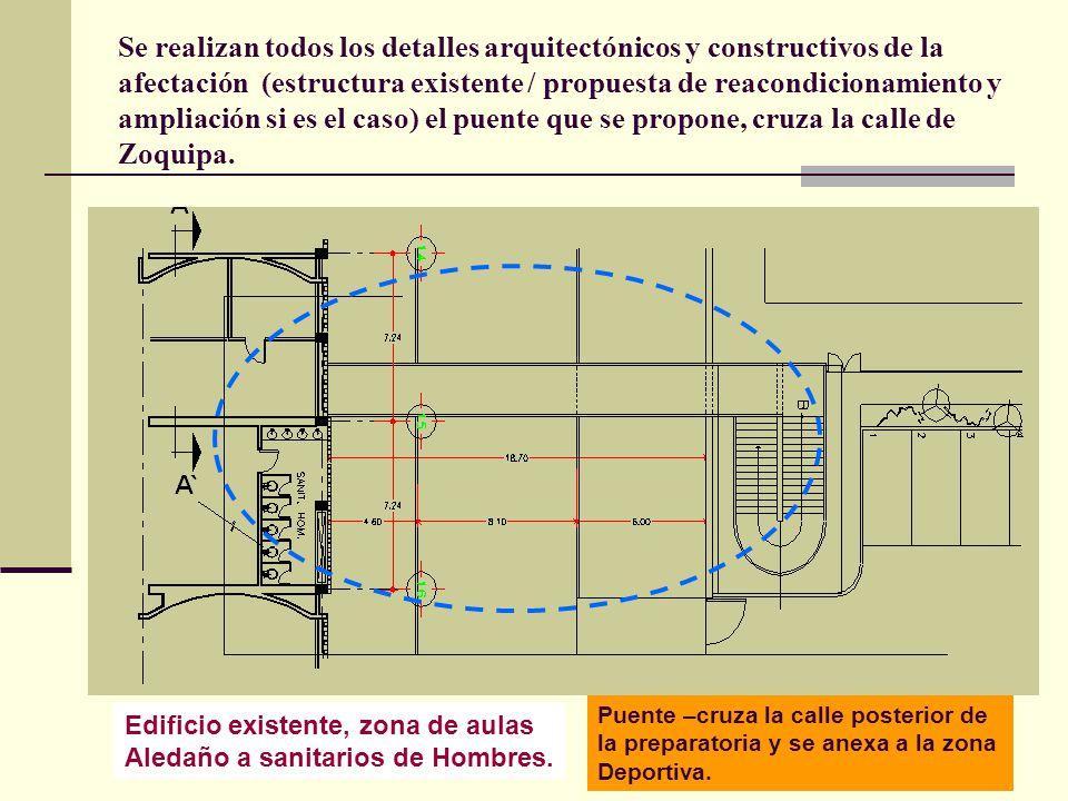 Se realizan todos los detalles arquitectónicos y constructivos de la afectación (estructura existente / propuesta de reacondicionamiento y ampliación si es el caso) el puente que se propone, cruza la calle de Zoquipa.