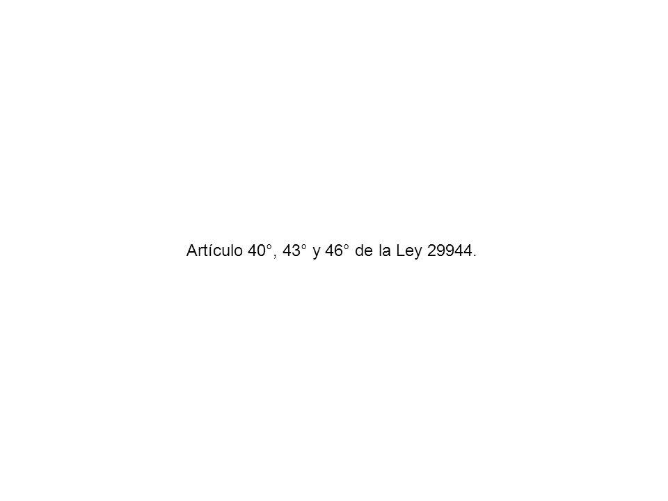 Artículo 40°, 43° y 46° de la Ley 29944.