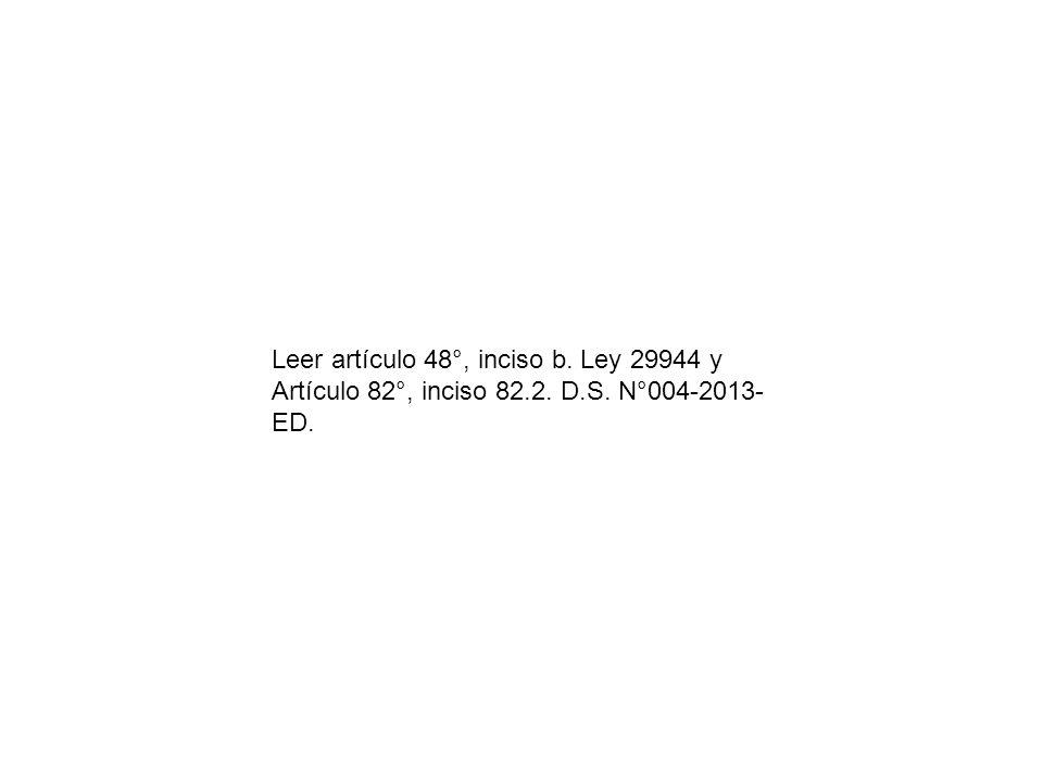 Leer artículo 48°, inciso b. Ley 29944 y Artículo 82°, inciso 82. 2. D