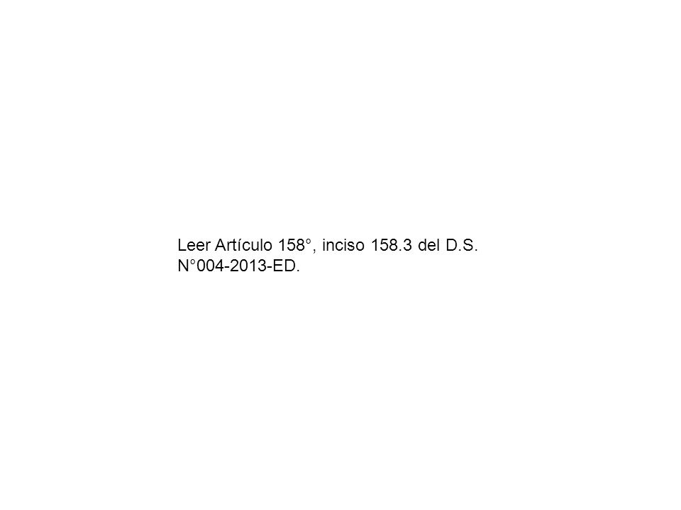 Leer Artículo 158°, inciso 158.3 del D.S. N°004-2013-ED.
