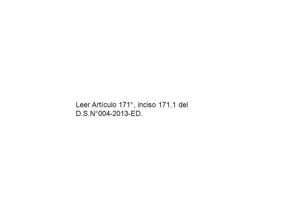 Leer Artículo 171°, inciso 171.1 del D.S.N°004-2013-ED.